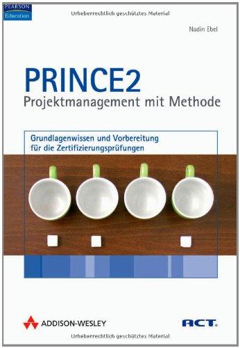PRINCE2 - Projektmanagement mit Methode. Grundlagenwissen und Vorbereitung für die Zertifizierungsprüfungen. Mit über 300 Übungsfragen und kommentierten Antworten.