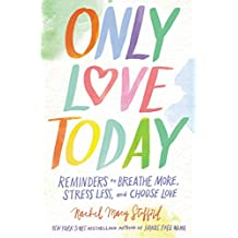 Only Love Today: Reminders To Breathe More, Stress Less, And Choose Love: Reminders to Breathe More, Stress Less, and Choose Love