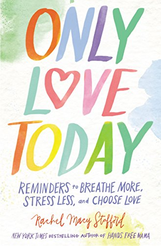 Only Love Today: Reminders to Breathe More, Stress Less, and Choose Love (English Edition)