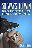 50 Ways to Win: Pro Football's Hinge Moments (English Edition)