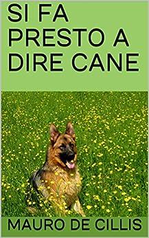 SI FA PRESTO A DIRE CANE: DOGS STORY di [DE CILLIS, MAURO, USUELLI, TITTI]