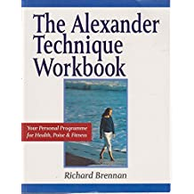 The Alexander Technique Workbook: Your Personal Programme for Health, Poise and Fitness (Health workbooks)