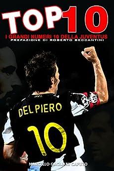 Top 10 - I grandi numeri 10 della Juventus (Italian Edition) by [Gagliani Caputo, Marcello]
