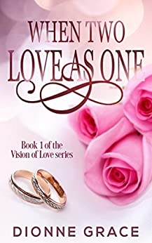 When Two Love As One (The Vision Of Love Series Book 1) by [Grace, Dionne]