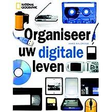 Organiseer uw digitale leven / druk 1: over het opslaan van foto's, muziek, video's, persoonlijke documenten en e-mail in een digitale wereld