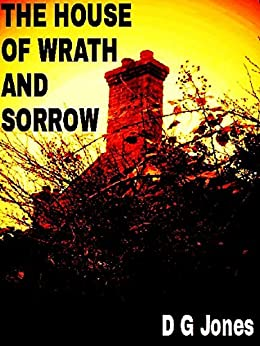 The House of Wrath and Sorrow by [Jones, D G]