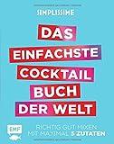 Simplissime – Das einfachste Cocktailbuch der Welt: Richtig gut mixen mit maximal 5 Zutaten