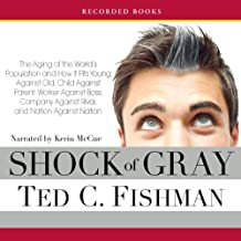 Shock of Gray: The Aging of the World's Population and How It Pits Young Against Old, Child Against Parent, Worker Against Boss