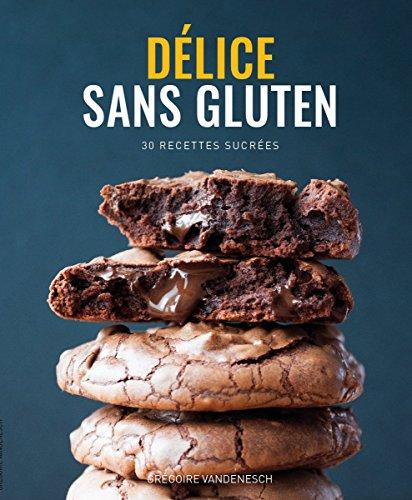 Délice Sans Gluten - Livre de recettes sans gluten et sans lait (Tartes, Cakes, Cookies etc.), par Grégoire Vandenesch