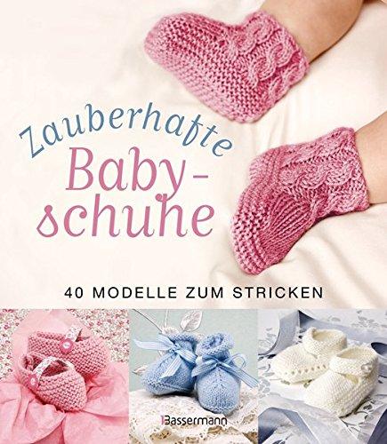 Preisvergleich Produktbild Zauberhafte Babyschuhe: 40 Modelle zum Stricken