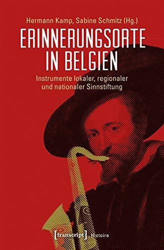 Erinnerungsorte in Belgien: Instrumente lokaler, regionaler und nationaler Sinnstiftung (Histoire)