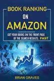 BOOK RANKINGS ON AMAZON: GET YOUR BOOKS ON THE FRONT PAGE OF THE SEARCH RESULTS, FAST!: (ranking books,search results,front page,kindle book ranking,rank books,seo) (English Edition)