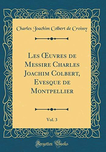 Les Oeuvres de Messire Charles Joachim Colbert, Evesque de Montpellier, Vol. 3 (Classic Reprint) par Charles Joachim Colbert de Croissy