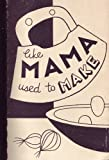 Like Mama Used To Make : A Collection of Favorite and Traditional Jewish Dishes