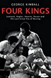 Four Kings: Leonard, Hagler, Hearns, Duran and the Last Great Era of Boxing: Leonard, Hagler, Hearns and Duran and the Last Great Era of Boxing