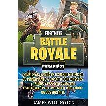 Fortnite: Battle Royale para ninos: Complete la Guía no oficial del usuario de principiante a experto con consejos y trucos y estrategias avanzadas efectivas para aprender todo sobre Fortnite.