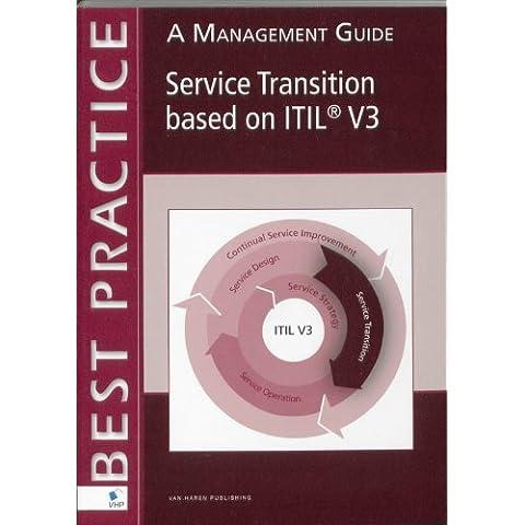 Service Transition Based on Itil® V3: A Management Guide (Best Practice (Van Haren Publishing))