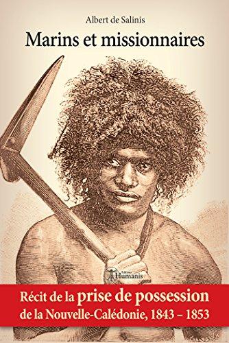 Marins et missionnaires — Récit de la prise de possession de la Nouvelle-Calédonie, 1843-1853 (Archipels) par  Albert de Salinis