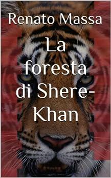 La foresta di Shere-Khan: Saggio sulla filosofia naturale della biologia del comportamento (Varia saggi Vol. 3) di [Massa, Renato]