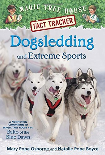 Dogsledding and Extreme Sports: A Nonfiction Companion to Magic Tree House #54: Balto of the Blue Dawn (Magic Tree House (R) Fact Tracker) by Mary Pope Osborne (2016-01-05)