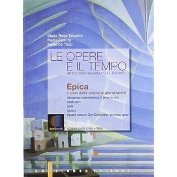 Le Opere E Il Tempo. Epica. Antologia Italiana. Per Le Scuole Superiori. Con Espansione Online