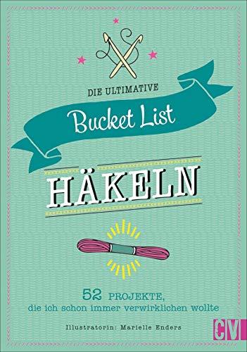 Die ultimative Bucket List Häkeln: 52 Projekte, die ich schon immer verwirklichen wollte. Das perfekte Geschenk für Häkelfans. Mit Mood-Tracker, persönlicher Challenge und individueller Projektliste.