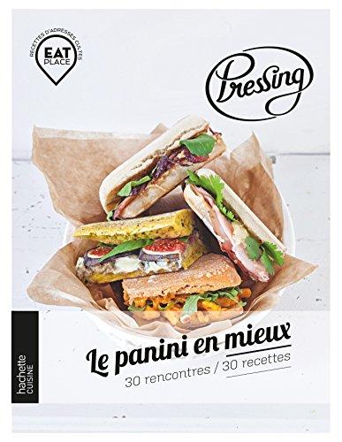 Pressing : le panini en mieux: 30 rencontres / 30 recettes par Arnaud Moreau