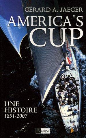 America's Cup : Une histoire 1851-2007 par Gérard Jaeger