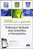 EdiTEST 5000 quiz. Con glossario per le professioni sanitarie. Per la preparazione ai test di ammissione. Con software di simulazione