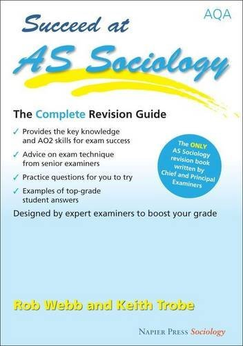 Succeed at AS Sociology: The Complete Revision Guide for the AQA Specification by Rob Webb (2009-11-09)