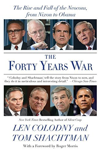 The Forty Years War: The Rise and Fall of the Neocons, from Nixon to Obama by Len Colodny (2010-11-23)