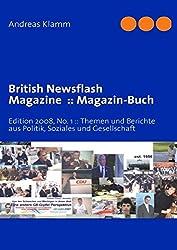 British Newsflash Magazine: Magazin-Buch: Edition 2008, No. 1: Themen und Berichte aus Politik, Soziales und Gesellschaft