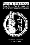 White Eyebrow Bak Mei Pai Kung Fu: Applications and Training Details