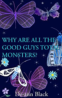 WHY ARE ALL THE GOOD GUYS TOTAL MONSTERS? (Romance) by [Black, De-ann]