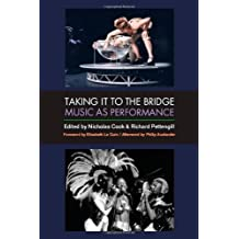 Taking it to the Bridge: Music as Performance by Nicholas Cook (Editor), Richard Pettengill (Editor) (30-May-2013) Paperback