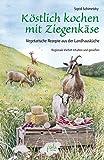 : Köstlich kochen mit Ziegenkäse: Vegetarische Rezepte aus der Landhausküche. Regionale Vielfalt erhalten und genießen