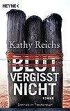 Blut vergisst nicht: Roman (Die Tempe-Brennan-Romane, Band 13) - Kathy Reichs