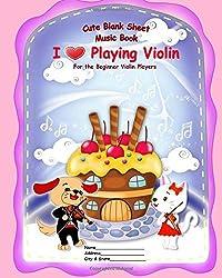 Cute Blank Sheet Music Book I Love Playing Violin: For the Beginner Violin Players by Tatiana Bandurina (2015-09-17)