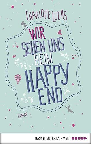 Wir sehen uns beim Happy End: Roman von [Lucas, Charlotte]