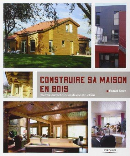 Construire sa maison en bois : Toutes les techniques de construction de Pascal Farcy (23 mai 2012) Reli