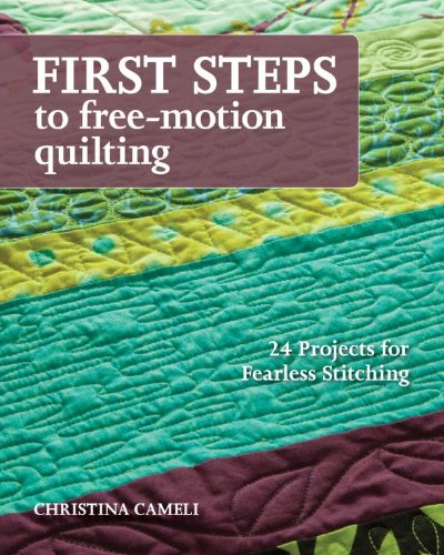 first-steps-to-free-motion-quilting-24-projects-for-fearless-stitching