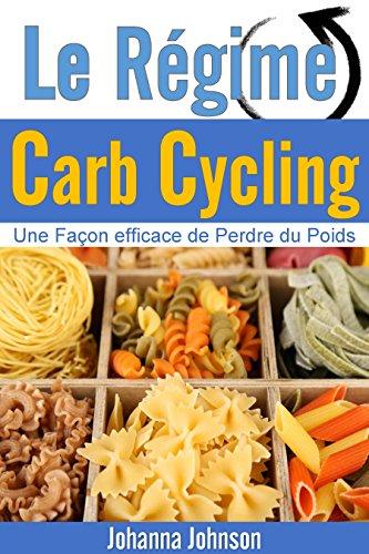 Le Régime Carb Cycling: Un moyen efficace de perdre du poids par Johanna Johnson