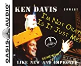I'm Not Okay/ Is It Just Me by Ken Davis (2006-05-15)