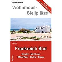 Wohnmobil-Stellplätze Frankreich Süd., Bd. 22:  Atlantik - Mittelmeer - Còte d'Azur - Rhòne - Elsass