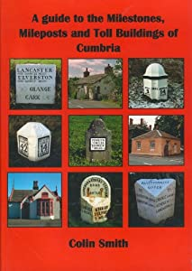 A Guide to the Milestones, Mileposts and Toll Buildings of Cumbria.