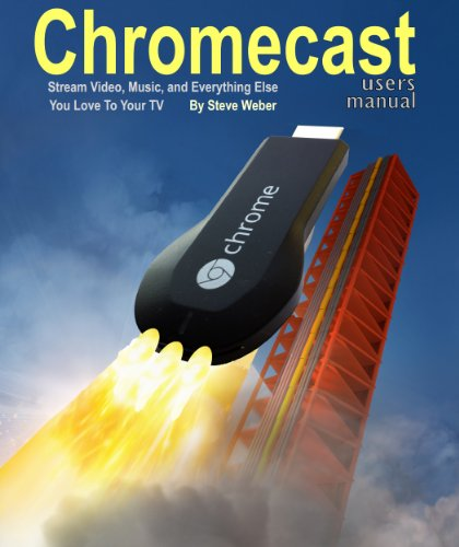 Chromecast Users Manual: Stream Video, Music, and Everything Else You Love to Your TV (English Edition)