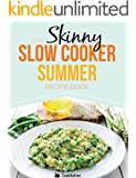 The Skinny Slow Cooker Summer Recipe Book: Fresh & Seasonal Summer Recipes For Your Slow Cooker.  All Under 300, 400 And 500 Calories.