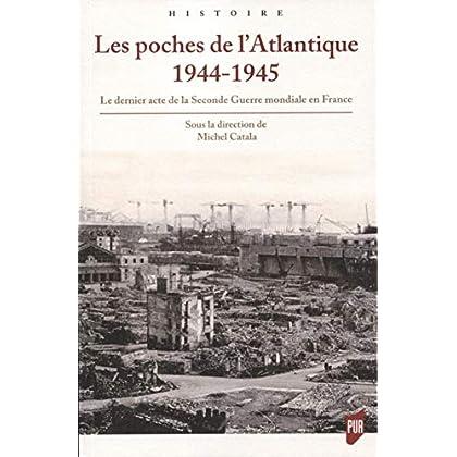 Les poches de l'Atlantique  1944-1945: Le dernier acte de la Seconde Guerre mondiale en France