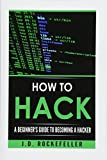 How to Hack: A Beginner's Guide to Becoming a Hacker (J.D. Rockefeller's Book Club)