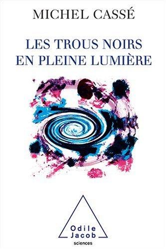 Les trous noirs en pleine lumière par Michel Cassé